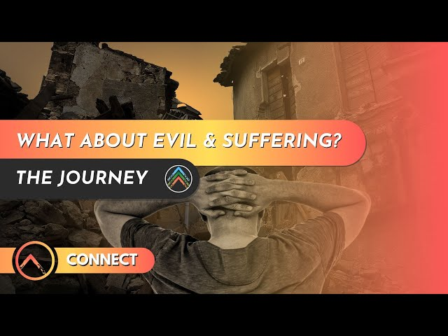 Connect | What About Evil and Suffering?
