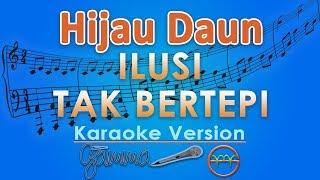 Hijau Daun - Ilusi Tak Bertepi (Karaoke) | GMusic