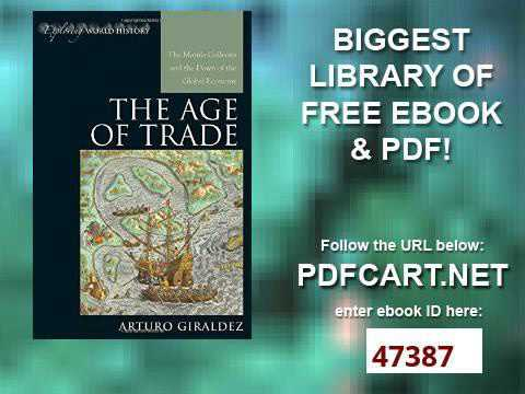 The Age of Trade The Manila Galleons and the Dawn of the Global Economy Exploring World History