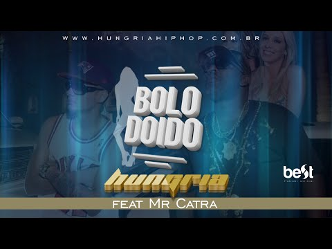 Bolo Doido - Hungria Hip Hop Feat Mr Catra  Vídeo