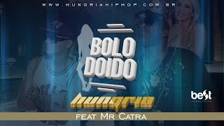 Baixar Bolo Doido - Hungria Hip Hop Feat Mr. Catra (Official Vídeo)