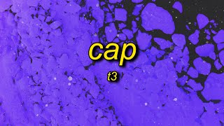 T3 - CAP (Lyrics) | i ain't worried bout no rap a cap a