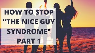"How to stop the ""nice guy syndrome"" revisited - part 1"