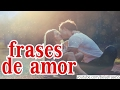 FRASES DE AMOR Video De Amor