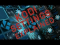 Kodi settings explained.