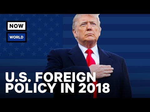 U.S. Foreign Policy 2018: Year in Review | NowThis World