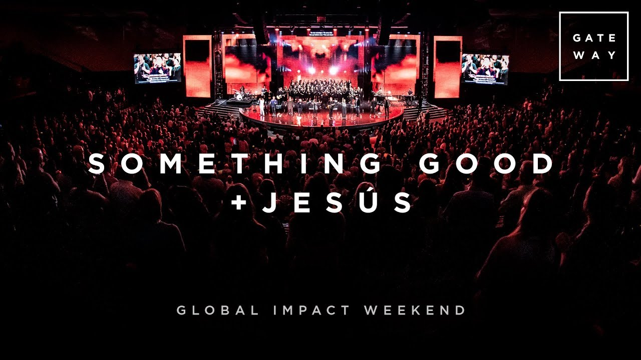 Something Good + Jesús | Global Impact Weekend | GATEWAY