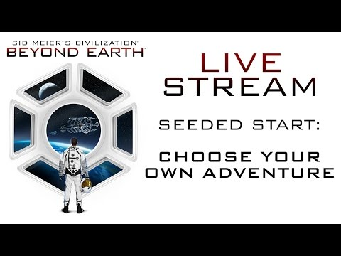 Sid Meier's Civilization: Beyond Earth - Livestream 2: Seeded Start - Choose Your Own Adventure