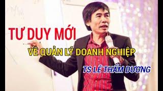 TS Lê Thẩm Dương: Tư duy mới về quản lý doanh nghiệp trong giai đoạn hiện nay