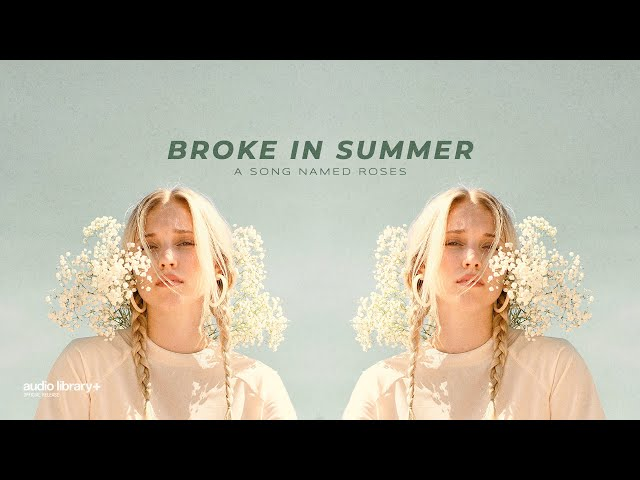 A Song Named Roses - Broke in Summer [Audio Library Release] · Free Copyright-safe Music