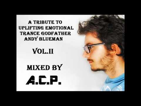 A Tribute To Uplifting Emotional Trance Godfather Andy Blueman Vol. II Mixed By A.C.P.