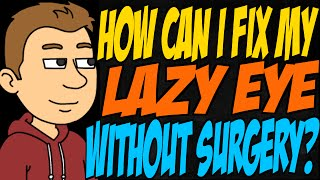 How Can I Fix My Lazy Eye Without Surgery?