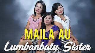 Lumbanbatu Sister - MAILA AU | Cipt. Elbanus Manik #lagubatak