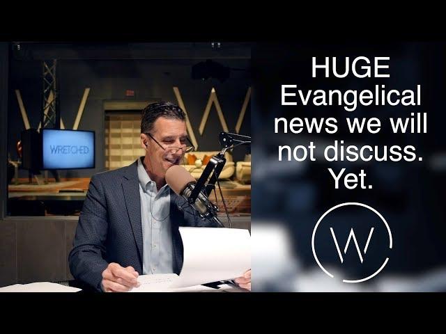 HUGE Evangelical news we will not discuss. Yet.