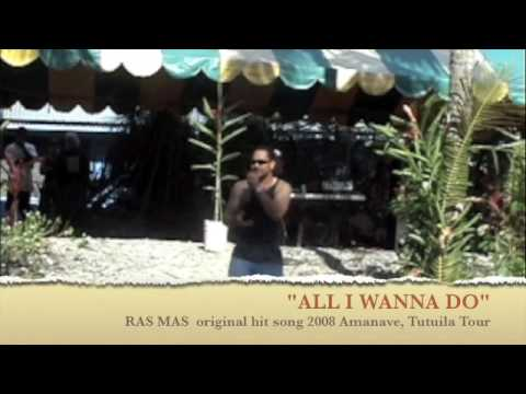 """Original RAS MAS HIT SONG  """"ALL I WANNA DO"""""""