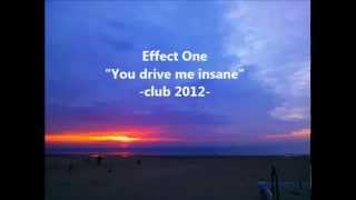 You Drive me insane