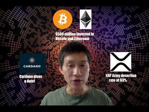 Cardano Gives a date! Bitcoin and Ethereum get $500 million investment. XRP Army deserting