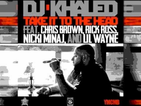 DJ Khaled- Take It To The Head (Feat. Chris Brown, Rick Ross, Nicki Minaj and Lil Wayne)
