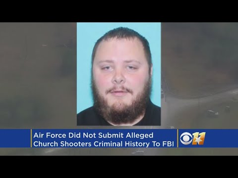 Air Force Failed To Submit Texas Shooter's Criminal History To FBI