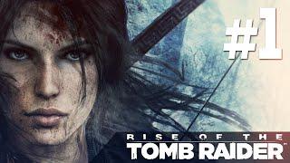 Rise of the Tomb Raider - Прохождение #1 Холодно и жарко!