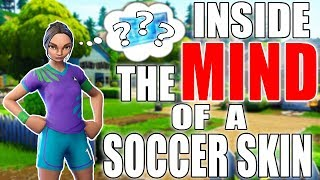 INSIDE THE MIND OF A SOCCER SKIN! | FORTNITE FUNNY MOMENTS!