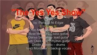 The Yes Yes Show lyrics by Parokya Ni Edgar ft  francis M