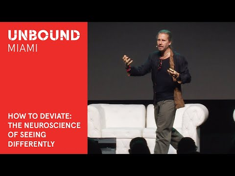 Unbound Miami 2018: HOW TO DEVIATE: THE NEUROSCIENCE OF SEEING DIFFERENTLY