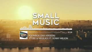 Download JETFIRE & Mr.Black ft. Sonny Wilson - BoomBox (Sax Version) MP3 song and Music Video