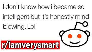 Daily Dose of Reddit | r/iamverysmart | Funny Memes & More! | Top I am very smart Reddit Posts 2018