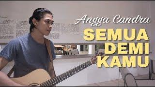 Download lagu Semua Demi Kamu Angga Candra Sutowo Mowoarso