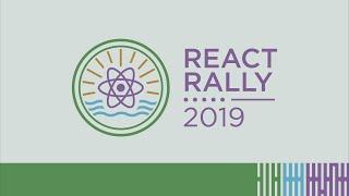 React Rally 2019 - Day 2
