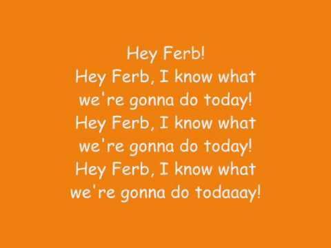 Phineas And Ferb - Hey Ferb! (I Know What We're Gonna Do Today) Lyrics (HQ)
