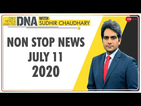 DNA: Non Stop News, July 11, 2020   Sudhir Chaudhary Show   DNA Today   DNA Nonstop News   NONSTOP