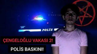 ÇENGELOĞLU VAKASI 2! POLİS BASKINI - Paranormal Olaylar