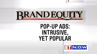 Brand Equity – Pop-Up Ads: Intrusive, Yet Popular