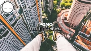 Pomo - Feel The Same Way