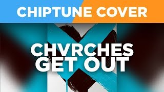 Get Out / CHVRCHES CHIPTUNE Cover