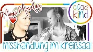 Geburtsbericht | Misshandlung im Kreißsaal | #Mamamonday | Das Glückskind