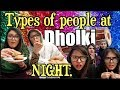Types of Girls at Dholki/Sangeet Night | @Browngirlproblems1