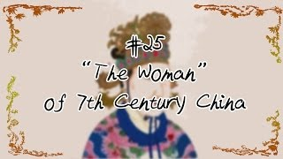 "#25 ""The Woman"" of 7th Century China"