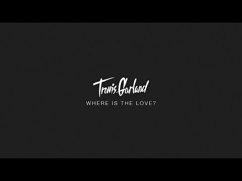 WHERE IS THE LOVE? - Travis Garland