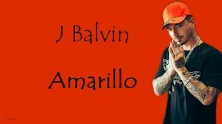 J Balvin - Amarillo (Lyrics - Letra)