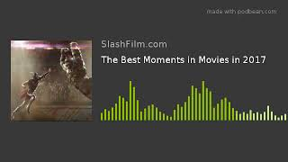 The Best Moments in Movies in 2017