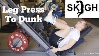 Leg Press to Dunk [SKIGH Training EP. 18]