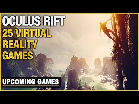 25 Upcoming Oculus Rift Games In 2016 / 2017