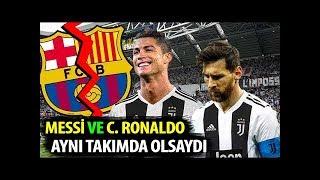 Lionel MESSİ ve Cristiano RONALDO Aynı Takım Oynasa NE Olurdu ?