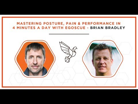 Mastering Posture, Pain & Performance in 4 Minutes a Day with Egoscue - Brain Bradley