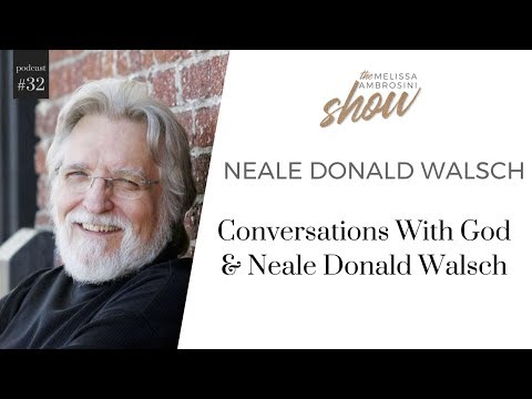 32: Conversations with God and Neale Donald Walsch with Melissa Ambrosini