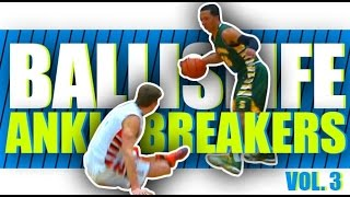 Ballislife Ankle Breakers Vol. 3!! The CRAZIEST Ankle Breakers & Crossover!