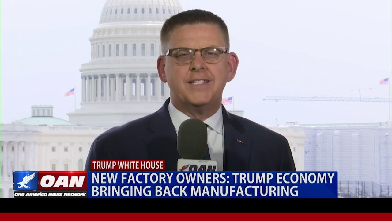 OAN Network - Factory owners say Trump economy is bringing back manufacturing